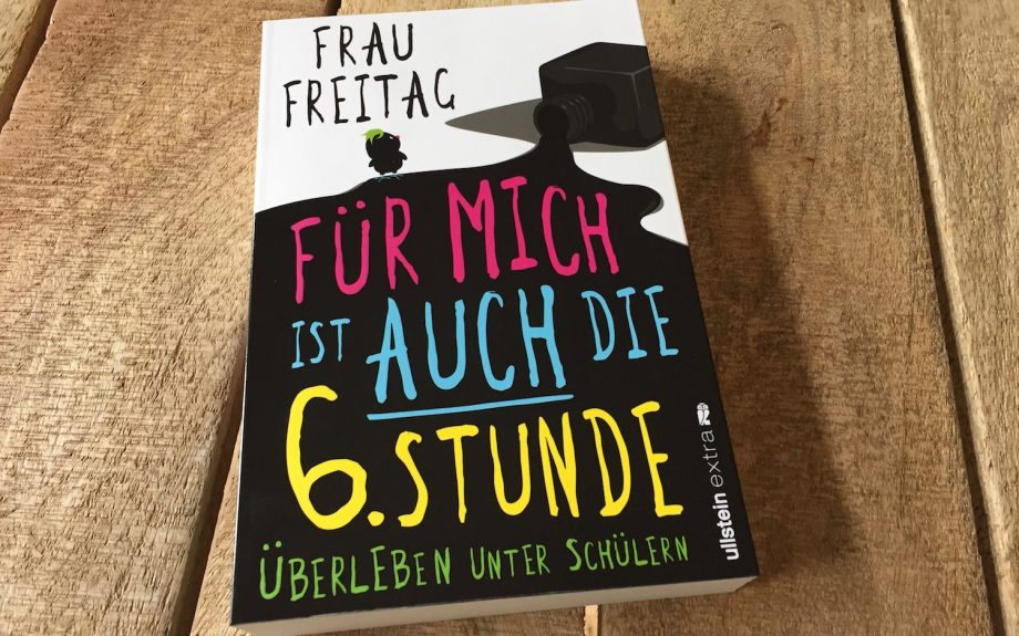 """Buchbesprechung: """"Für mich ist auch die 6. Stunde"""" von Frau Freitag"""